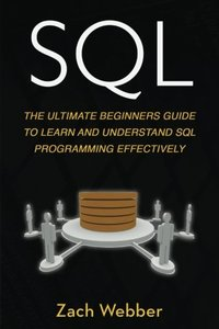Sql: The Ultimate Beginners Guide To Learn And Understand SQL Programming Effectively (Volume 1)-cover
