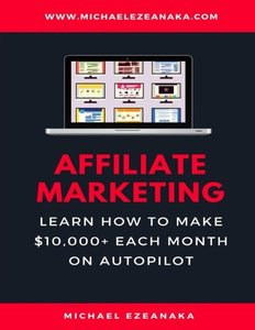 Affiliate Marketing: Learn How to Make $10,000+ Each Month on Autopilot.-cover