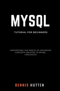 MySQL: MySQL Tutorials for Beginners Basic to Advanced MySQL Languages-cover