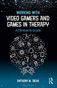 Working with Video Gamers and Games in Therapy: A Clinician's Guide-cover