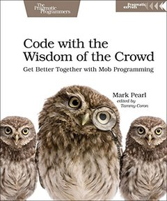 Code with the Wisdom of the Crowd: Get Better Together with Mob Programming-cover
