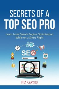 Secrets of a Top SEO Pro: Learn Local Search Engine Optimization While on a Short Flight-cover