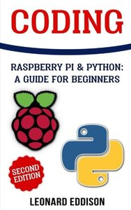 Coding: Raspberry Pi & Python: A Guide For Beginners (Second Edition)-cover