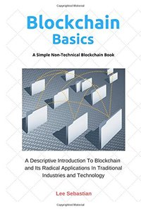 Blockchain Basics: A Simple Non-Technical Blockchain Book