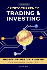 Cryptocurrency Trading & Investing: Beginners Guide To Trading & Investing In Bitcoin, Alt Coins & ICOs For Profit-cover