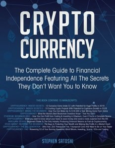 Cryptocurrency: The Complete Guide to Financial Independence Featuring All The Secrets They Don't Want You To Know-cover