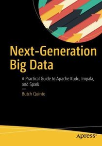 Next-Generation Big Data: A Practical Guide to Apache Kudu, Impala, and Spark-cover