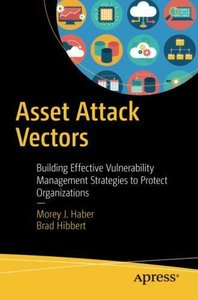 Asset Attack Vectors: Building Effective Vulnerability Management Strategies to Protect Organizations-cover