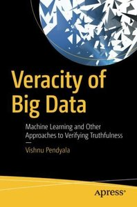 Veracity of Big Data: Machine Learning and Other Approaches to Verifying Truthfulness-cover