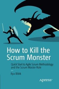 How to Kill the Scrum Monster: Quick Start to Agile Scrum Methodology and the Scrum Master Role-cover