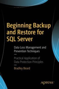 Beginning Backup and Restore for SQL Server: Data Loss Management and Prevention Techniques-cover