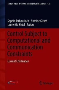 Control Subject to Computational and Communication Constraints: Current Challenges (Lecture Notes in Control and Information Sciences)-cover