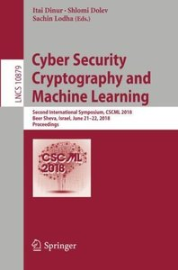 Cyber Security Cryptography and Machine Learning: Second International Symposium, CSCML 2018, Beer Sheva, Israel, June 21–22, 2018, Proceedings (Lecture Notes in Computer Science)-cover