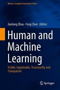 Human and Machine Learning: Visible, Explainable, Trustworthy and Transparent (Human–Computer Interaction Series)-cover