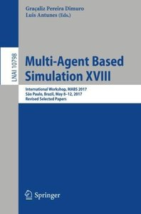 Multi-Agent Based Simulation XVIII: International Workshop, MABS 2017, São Paulo, Brazil, May 8-12, 2017, Revised Selected Papers (Lecture Notes in Computer Science)