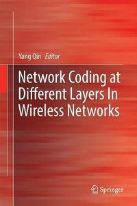 Network Coding at Different Layers in Wireless Networks-cover