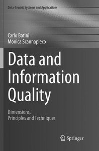 Data and Information Quality: Dimensions, Principles and Techniques (Data-Centric Systems and Applications)