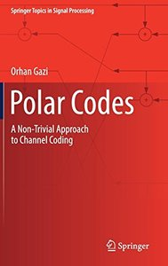 Polar Codes: A Non-Trivial Approach to Channel Coding (Springer Topics in Signal Processing)-cover