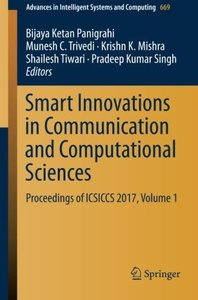 Smart Innovations in Communication and Computational Sciences: Proceedings of ICSICCS 2017, Volume 1 (Advances in Intelligent Systems and Computing)-cover