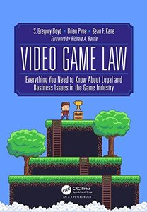 Video Game Law: Everything you need to know about Legal and Business Issues in the Game Industry-cover