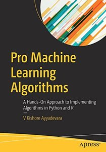 Pro Machine Learning Algorithms: A Hands-On Approach to Implementing Algorithms in Python and R-cover