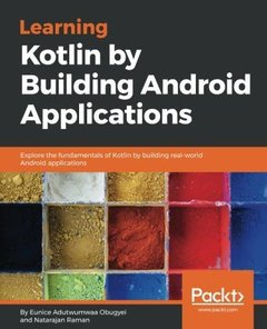 Learning Kotlin by building Android Applications: Explore the fundamentals of Kotlin while building real-world Android applications-cover