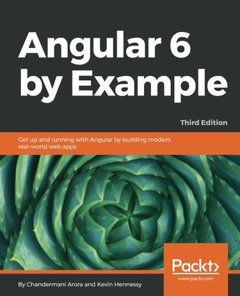 Angular 6 by Example: Get up and running with Angular by building modern real-world web apps, 3rd Edition-cover