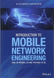Introduction to Mobile Network Engineering: GSM, 3G-WCDMA, LTE and the Road to 5G-cover
