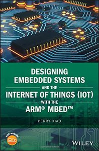 Designing Embedded Systems and the Internet of Things (IoT) with the ARM mbed (Wiley - IEEE)-cover