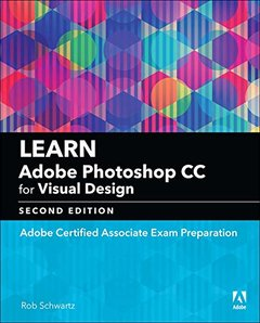 Learn Adobe Photoshop CC for Visual Communication: Adobe Certified Associate Exam Preparation (Adobe Certified Associate (ACA))-cover