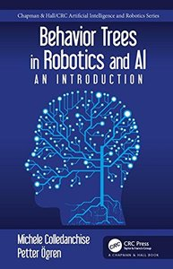 Behavior Trees in Robotics and Al: An Introduction (Chapman & Hall/CRC Artificial Intelligence and Robotics Series)-cover
