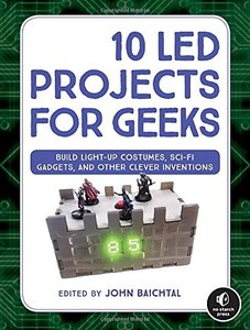10 LED Projects for Geeks: Build Light-Up Costumes, Sci-Fi Gadgets, and Other Clever Inventions-cover