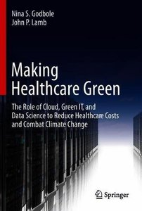 Making Healthcare Green: The Role of Cloud, Green IT, and Data Science to Reduce Healthcare Costs and Combat Climate Change-cover