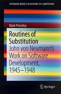 Routines of Substitution: John von Neumann's Work on Software Development, 1945–1948 (SpringerBriefs in History of Computing)