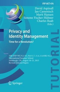 Privacy and Identity Management. Time for a Revolution?: 10th IFIP WG 9.2, 9.5, 9.6/11.7, 11.4, 11.6/SIG 9.2.2 International Summer School, Edinburgh, ... in Information and Communication Technology)-cover