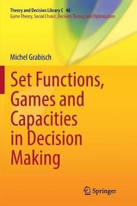 Set Functions, Games and Capacities in Decision Making (Theory and Decision Library C)-cover