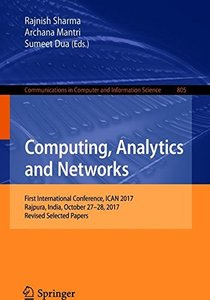 Computing, Analytics and Networks: First International Conference, ICAN 2017, Chandigarh, India, October 27-28, 2017, Revised Selected Papers (Communications in Computer and Information Science)-cover