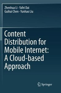 Content Distribution for Mobile Internet: A Cloud-based Approach-cover