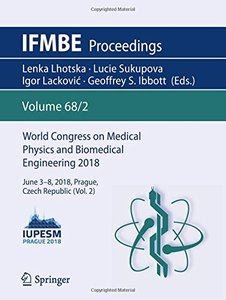 World Congress on Medical Physics and Biomedical Engineering 2018: June 3-8, 2018, Prague, Czech Republic (Vol.2) (IFMBE Proceedings)-cover