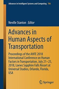 Advances in Human Aspects of Transportation: Proceedings of the AHFE 2018 International Conference on Human Factors in Transportation, July 21-25, ... in Intelligent Systems and Computing)-cover