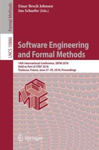 Software Engineering and Formal Methods: 16th International Conference, SEFM 2018, Held as Part of STAF 2018, Toulouse, France, June 27–29, 2018, Proceedings (Lecture Notes in Computer Science)-cover
