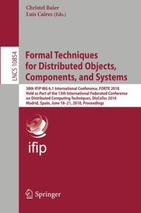 Formal Techniques for Distributed Objects, Components, and Systems: 38th IFIP WG 6.1 International Conference, FORTE 2018, Held as Part of the 13th ... (Lecture Notes in Computer Science)-cover