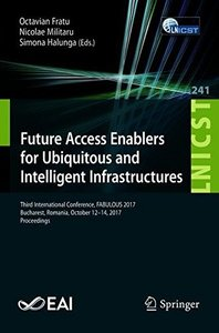 Future Access Enablers for Ubiquitous and Intelligent Infrastructures: Third International Conference, FABULOUS 2017, Bucharest, Romania, October ... and Telecommunications Engineering)-cover