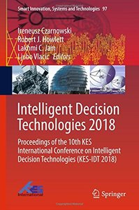 Intelligent Decision Technologies 2018: Proceedings of the 10th KES International Conference on Intelligent Decision Technologies (KES-IDT 2018) (Smart Innovation, Systems and Technologies)-cover