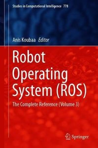 Robot Operating System (ROS): The Complete Reference (Volume 3) (Studies in Computational Intelligence)-cover
