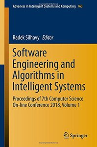 Software Engineering and Algorithms in Intelligent Systems: Proceedings of 7th Computer Science On-line Conference 2018, Volume 1 (Advances in Intelligent Systems and Computing)-cover