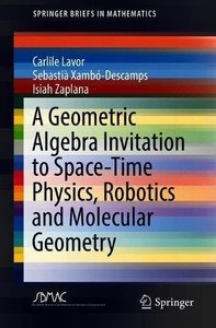 A Geometric Algebra Invitation to Space-Time Physics, Robotics and Molecular Geometry (SpringerBriefs in Mathematics)-cover