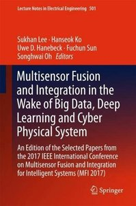 Multisensor Fusion and Integration in the Wake of Big Data, Deep Learning and Cyber Physical System: An Edition of the Selected Papers from the 2017 ... (Lecture Notes in Electrical Engineering)-cover
