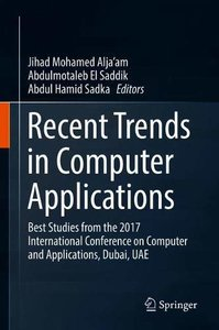 Recent Trends in Computer Applications: Best Studies from the 2017 International Conference on Computer and Applications, Dubai, UAE-cover
