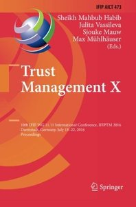 Trust Management X: 10th IFIP WG 11.11 International Conference, IFIPTM 2016, Darmstadt, Germany, July 18-22, 2016, Proceedings (IFIP Advances in Information and Communication Technology)-cover